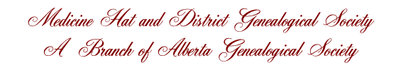 Medicine Hat and District Genealogical Society  A  Branch of Alberta Genealogical Society